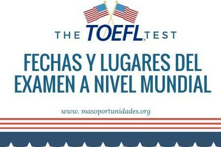 ¿Qué es el examen TOEFL iBT?  Inscripción, fechas y lugares del examen a nivel mundial.