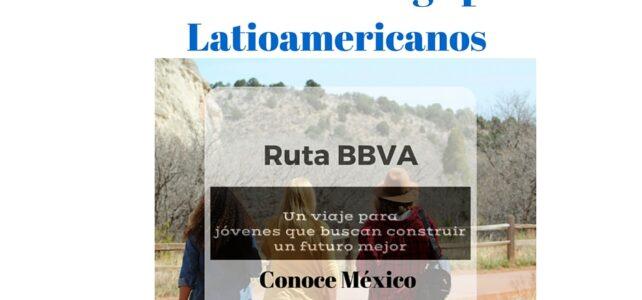 Becas de liderazgo para Latinoamericanos – Ruta BBVA 2017 : Un viaje para Jóvenes por un Futuro Mejor