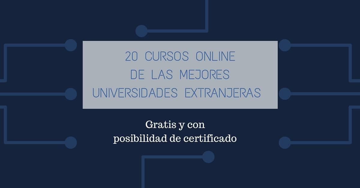 20 Cursos Online De Las Mejores Universidades Extranjeras Gratis Y Con Posibilidad De Certificado Mas Oportunidades