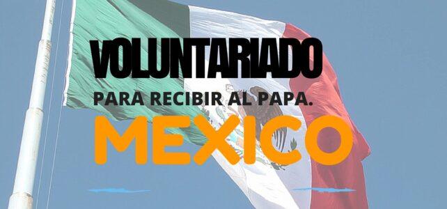 Voluntariado para recibir al Papa Francisco en México.