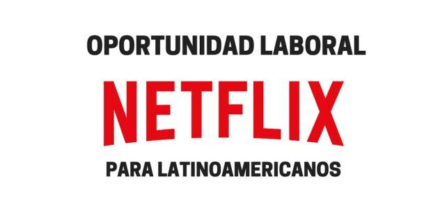 Convocatoria de empleo en Netflix Latinoamérica – Para amantes de la TV y las redes sociales