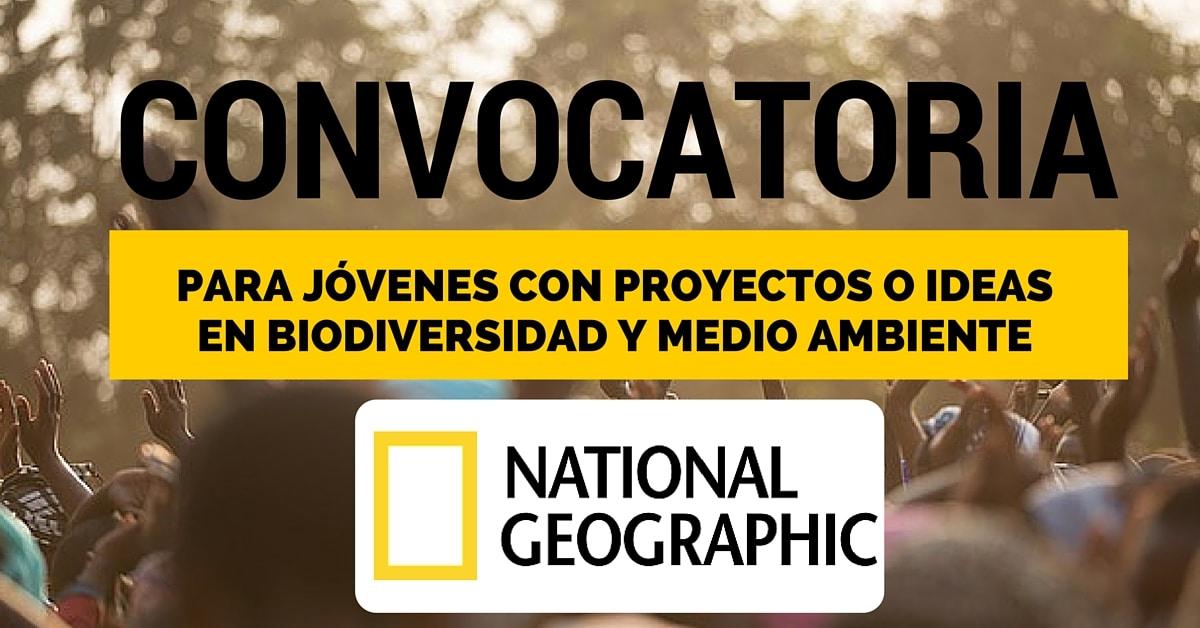 Convocatoria Con National Geographic Para Jóvenes Ambientalistas Más Oportunidades