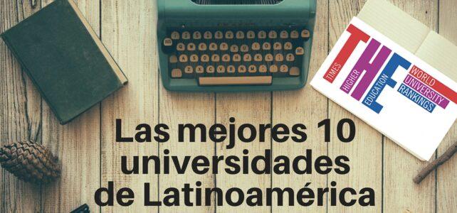 ¿Cuáles son las 10 mejores universidades de Latinoamérica?