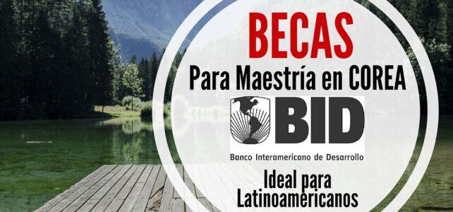 Becas de Maestría en Corea con el Banco Interamericano de Desarrollo – BID: ideal para Latinoamericanos