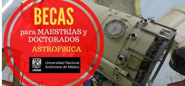 Becas para maestría y doctorado en la Universidad Nacional Autónoma de México – UNAM