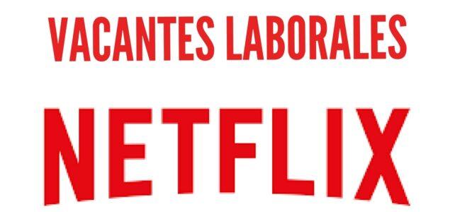 Vacantes laborales con Netflix. Para amantes de la TV – ideal para latinoamericanos