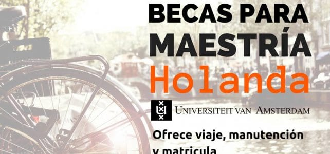 Becas completas para Maestría en la Universidad de Ámsterdam y otras Becas en Holanda – Ideal para latinoamercanos