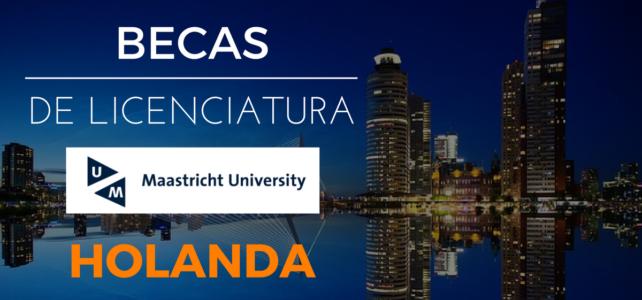 Becas de licenciatura o pregrado en la Universidad de Maastricht, Holanda.