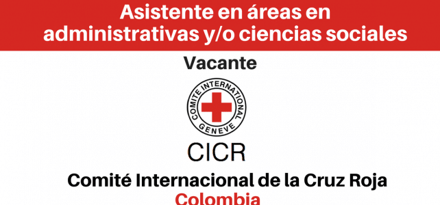 Convocatoria Asistente en áreas en administrativas y/o ciencias sociales con el  CICR