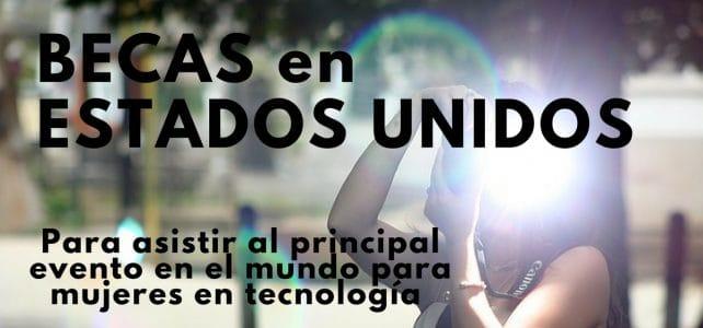 Becas solo para MUJERES en Estados Unidos para asistir al principal evento en tecnología en el mundo
