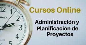 CURSOS ONLINE ADMINISTRACION Y PLANIFICACION DE PROYECTOS