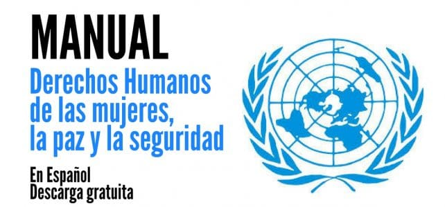 Manual de Naciones Unidas sobre Derechos Humanos de las mujeres, la paz y la seguridad.
