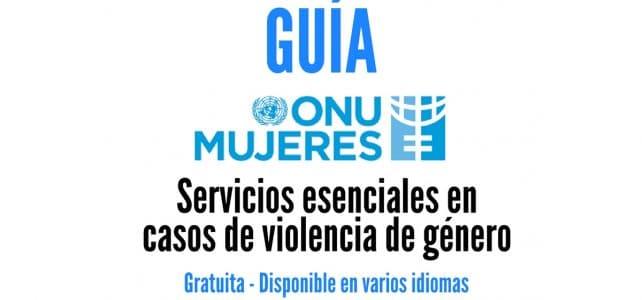 Descarga gratuita la guía de ONU Mujeres de servicios esenciales en casos de violencia de género