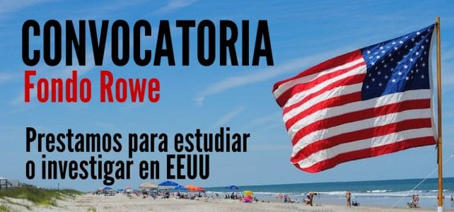 Convocatoria del Fondo Rowe para estudiar o investigar en EEUU