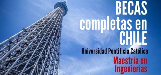 Becas completas en Chile para cursar maestría en Ingenierías – incluye pasajes y alojamiento