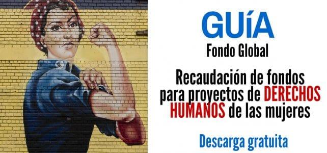 Guía gratuita sobre recaudación de fondos para proyectos de derechos humanos de las mujeres