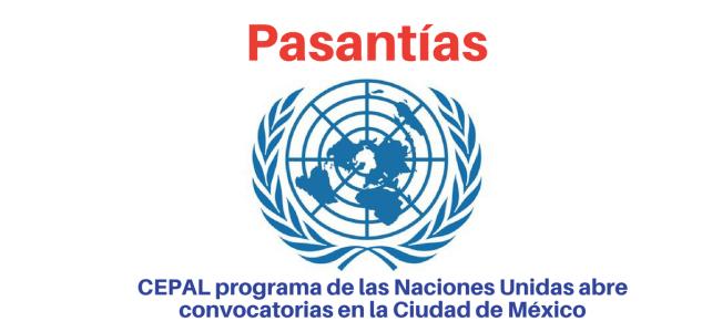 CEPAL programa de las Naciones Unidas abre convocatorias para realizar pasantías