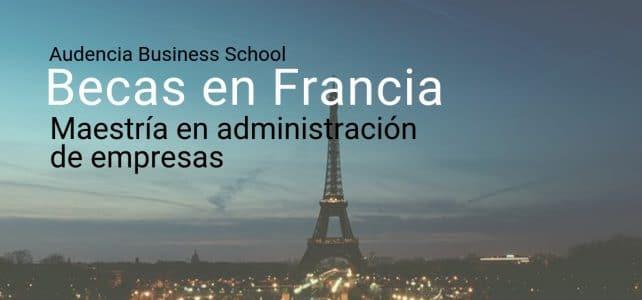 Becas para estudiar maestrías en Francia . Maestría en Gestión y Emprendimiento