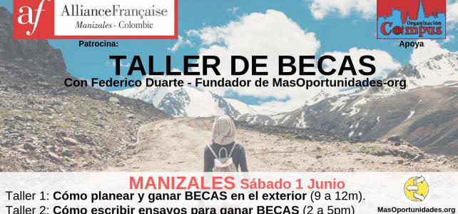 Taller de BECAS: Sábado 1 de Junio. Manizales. Cómo planear y conseguir BECAS de posgrado en el exterior