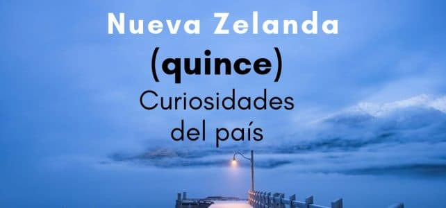 15 Curiosidades de Nueva Zelanda